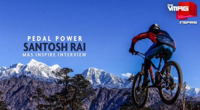 M&S INSPIRE: Pedal Power – Santosh Rai